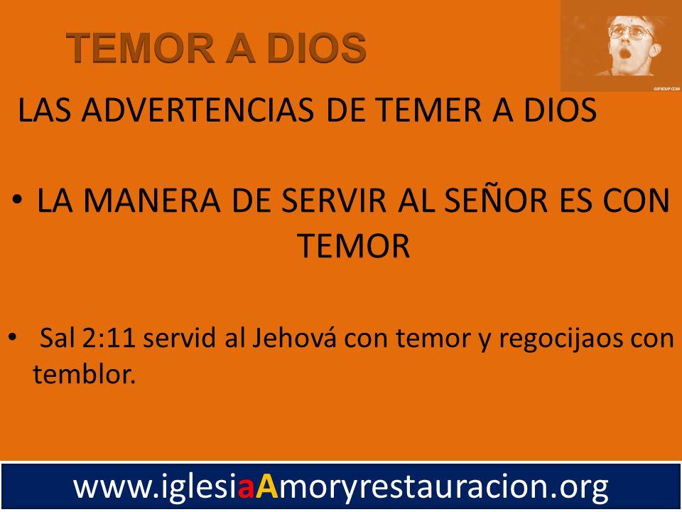 LA MANERA DE SERVIR AL SEÑOR ES CON TEMOR Sal 2:11 servid al Jehová con temor y regocijaos con temblor. www.iglesiaAmoryrestauracion.org LAS ADVERTENC