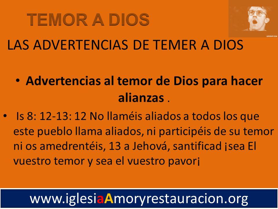 Advertencias al temor de Dios para hacer alianzas. Is 8: 12-13: 12 No llaméis aliados a todos los que este pueblo llama aliados, ni participéis de su