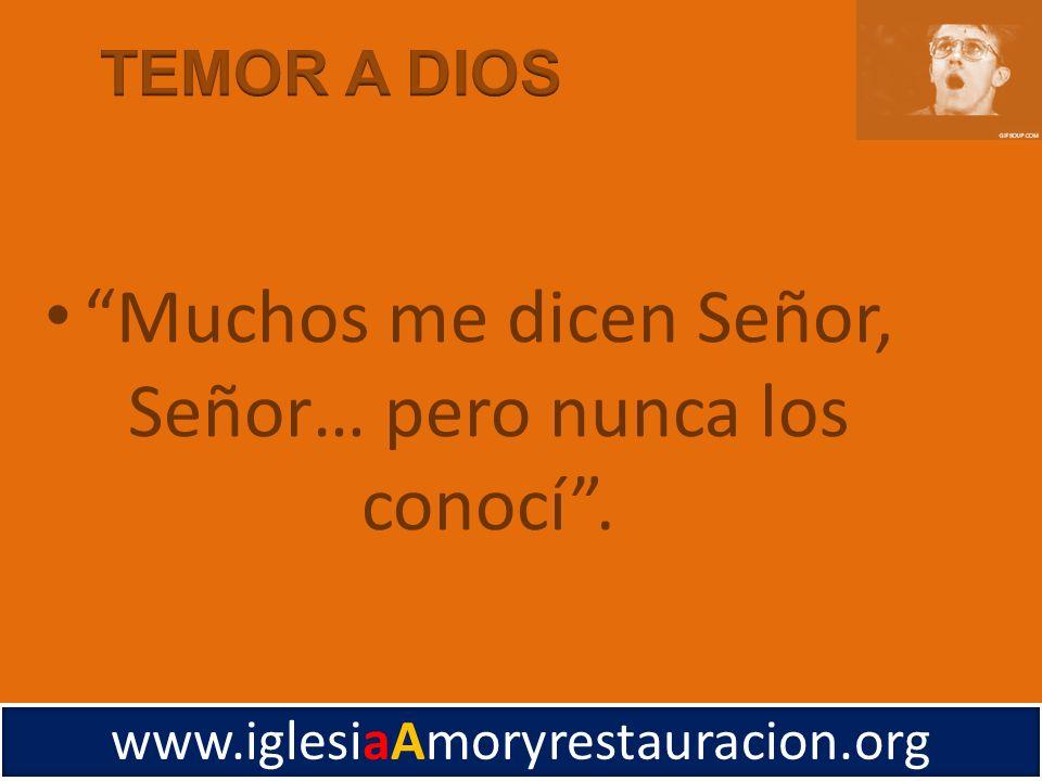 Muchos me dicen Señor, Señor… pero nunca los conocí. www.iglesiaAmoryrestauracion.org