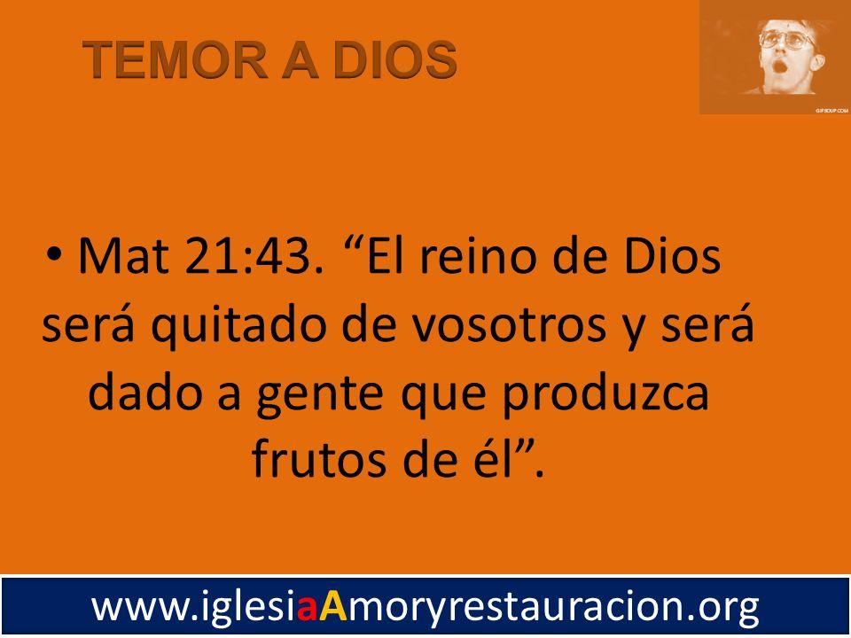 Mat 21:43. El reino de Dios será quitado de vosotros y será dado a gente que produzca frutos de él. www.iglesiaAmoryrestauracion.org