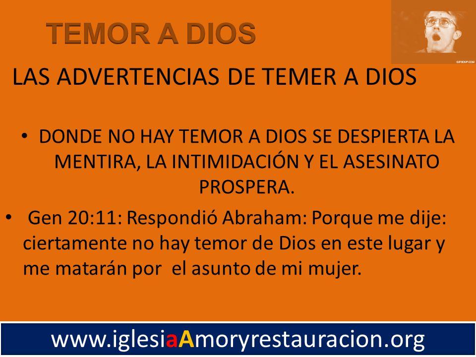 DONDE NO HAY TEMOR A DIOS SE DESPIERTA LA MENTIRA, LA INTIMIDACIÓN Y EL ASESINATO PROSPERA. Gen 20:11: Respondió Abraham: Porque me dije: ciertamente