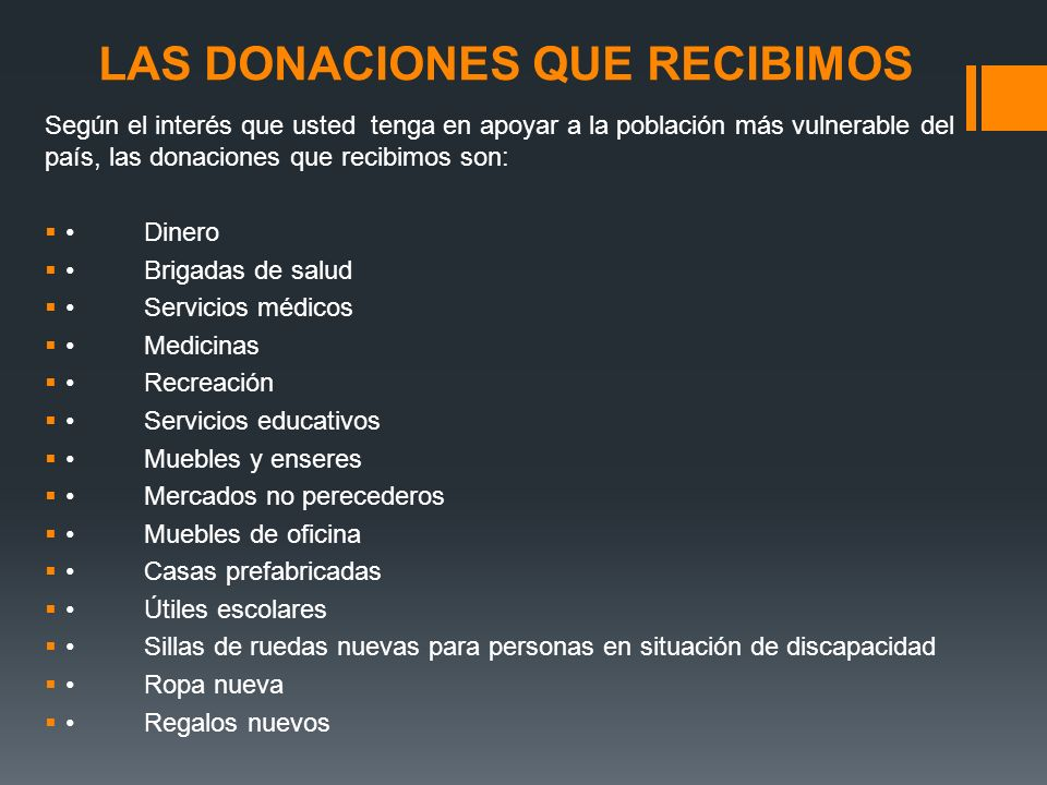 LAS DONACIONES QUE RECIBIMOS Según el interés que usted tenga en apoyar a la población más vulnerable del país, las donaciones que recibimos son: Dine