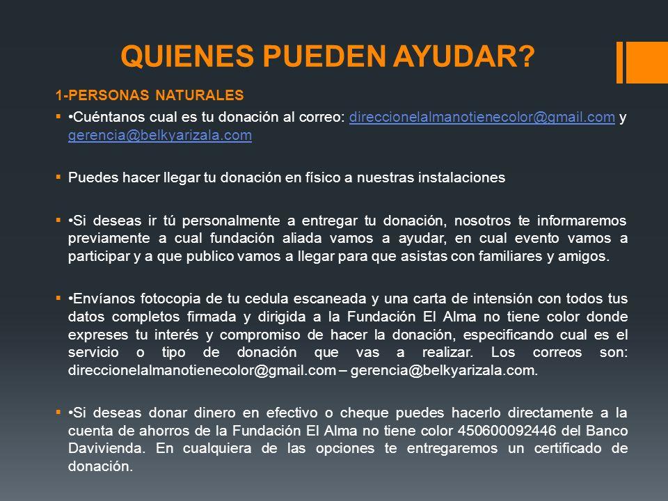 QUIENES PUEDEN AYUDAR? 1-PERSONAS NATURALES Cuéntanos cual es tu donación al correo: direccionelalmanotienecolor@gmail.com y gerencia@belkyarizala.com