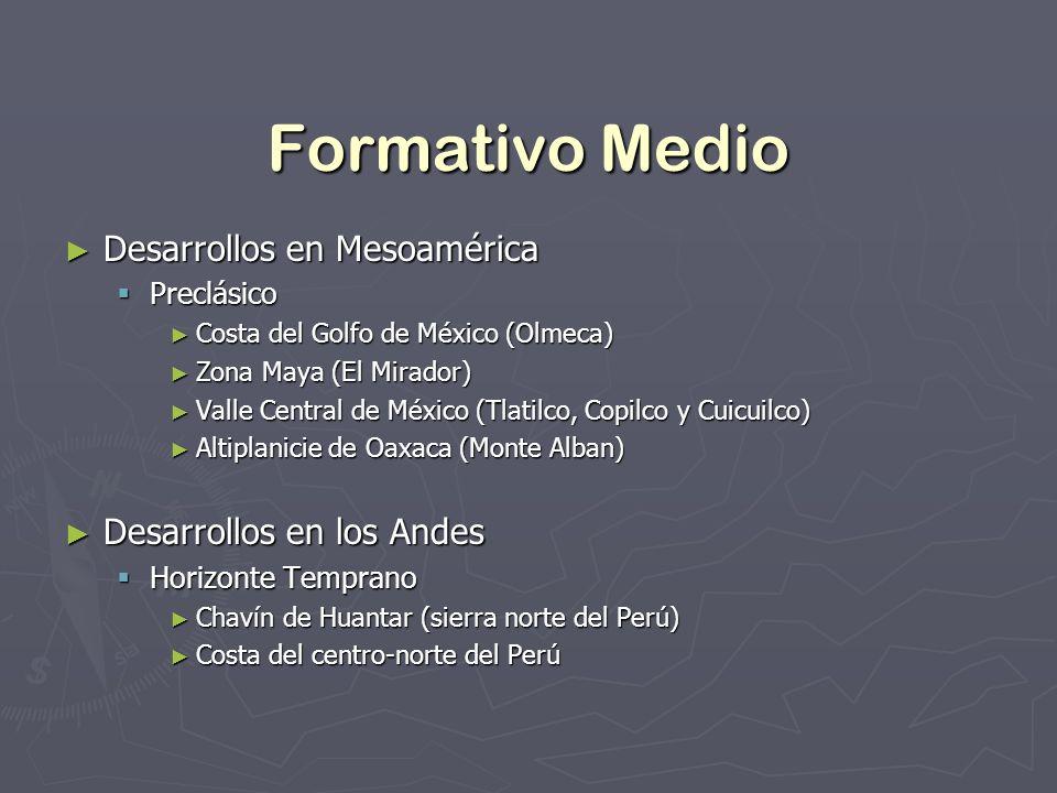 Formativo Medio Desarrollos en Mesoamérica Desarrollos en Mesoamérica Preclásico Preclásico Costa del Golfo de México (Olmeca) Costa del Golfo de Méxi