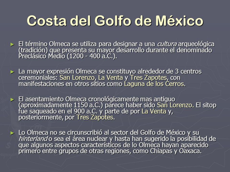 Costa del Golfo de México El término Olmeca se utiliza para designar a una cultura arqueológica (tradición) que presenta su mayor desarrollo durante e