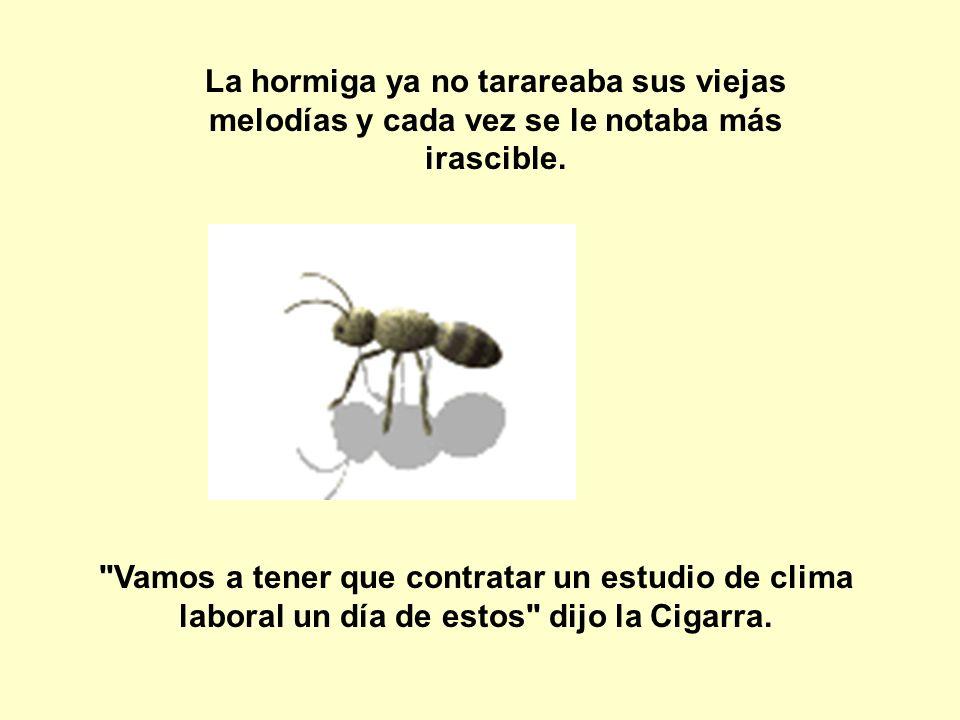 La hormiga ya no tarareaba sus viejas melodías y cada vez se le notaba más irascible.