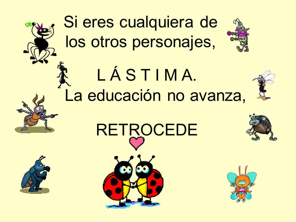 Si eres cualquiera de los otros personajes, L Á S T I M A. La educación no avanza, RETROCEDE