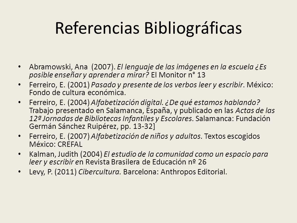Referencias Bibliográficas Abramowski, Ana (2007). El lenguaje de las imágenes en la escuela ¿Es posible enseñar y aprender a mirar? El Monitor n° 13