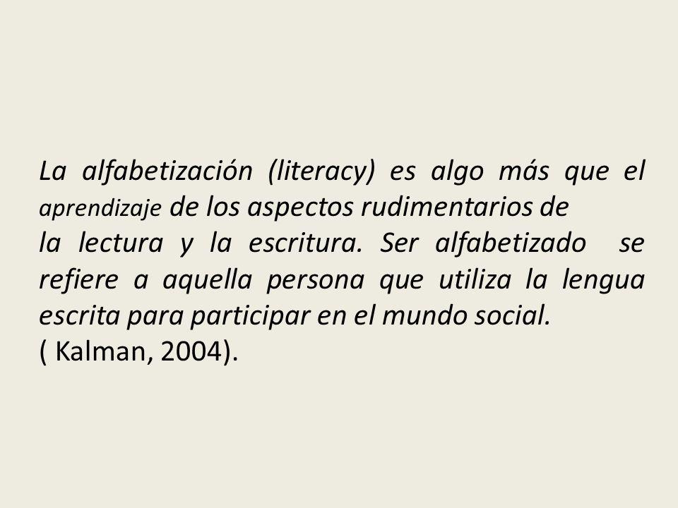 La alfabetización (literacy) es algo más que el aprendizaje de los aspectos rudimentarios de la lectura y la escritura. Ser alfabetizado se refiere a