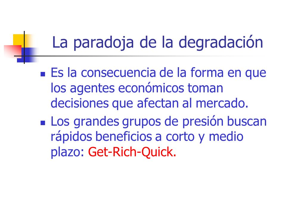 La paradoja de la degradación Es la consecuencia de la forma en que los agentes económicos toman decisiones que afectan al mercado.