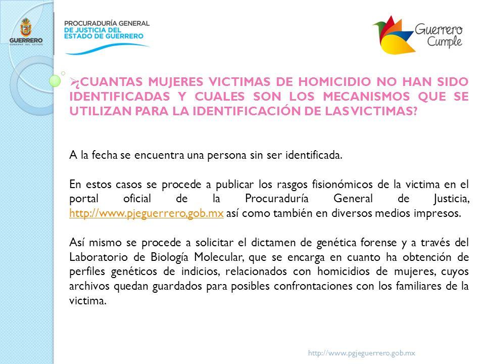 http://www.pgjeguerrero.gob.mx ¿CUANTAS MUJERES VICTIMAS DE HOMICIDIO NO HAN SIDO IDENTIFICADAS Y CUALES SON LOS MECANISMOS QUE SE UTILIZAN PARA LA ID