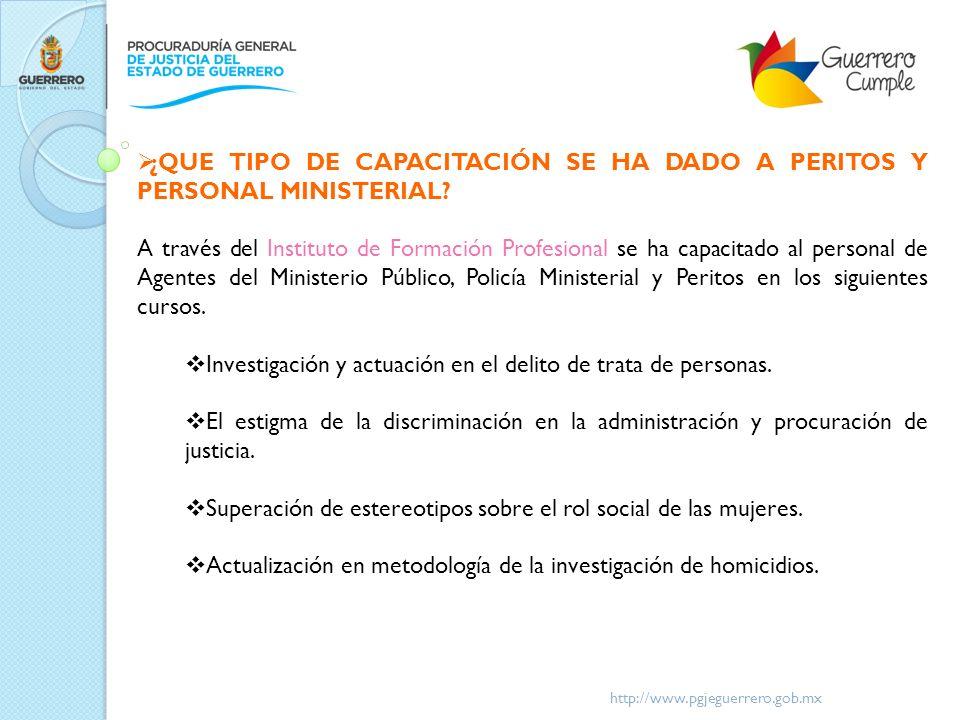 http://www.pgjeguerrero.gob.mx ¿QUE TIPO DE CAPACITACIÓN SE HA DADO A PERITOS Y PERSONAL MINISTERIAL? A través del Instituto de Formación Profesional