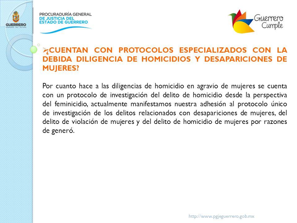 http://www.pgjeguerrero.gob.mx ¿CUENTAN CON PROTOCOLOS ESPECIALIZADOS CON LA DEBIDA DILIGENCIA DE HOMICIDIOS Y DESAPARICIONES DE MUJERES? Por cuanto h