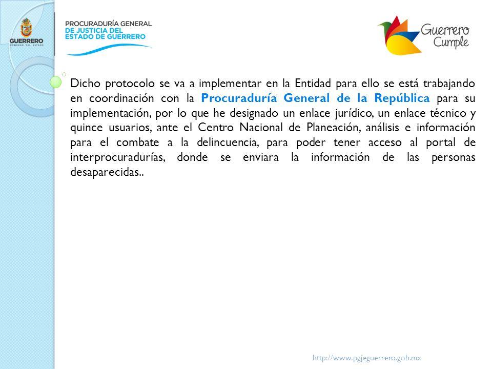 http://www.pgjeguerrero.gob.mx Dicho protocolo se va a implementar en la Entidad para ello se está trabajando en coordinación con la Procuraduría Gene