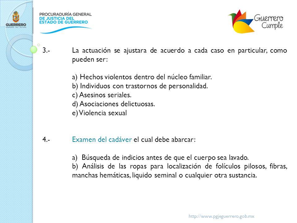 http://www.pgjeguerrero.gob.mx c) Raspado de uñas en manos para la búsqueda de piel o sangre de él o los probables responsables.