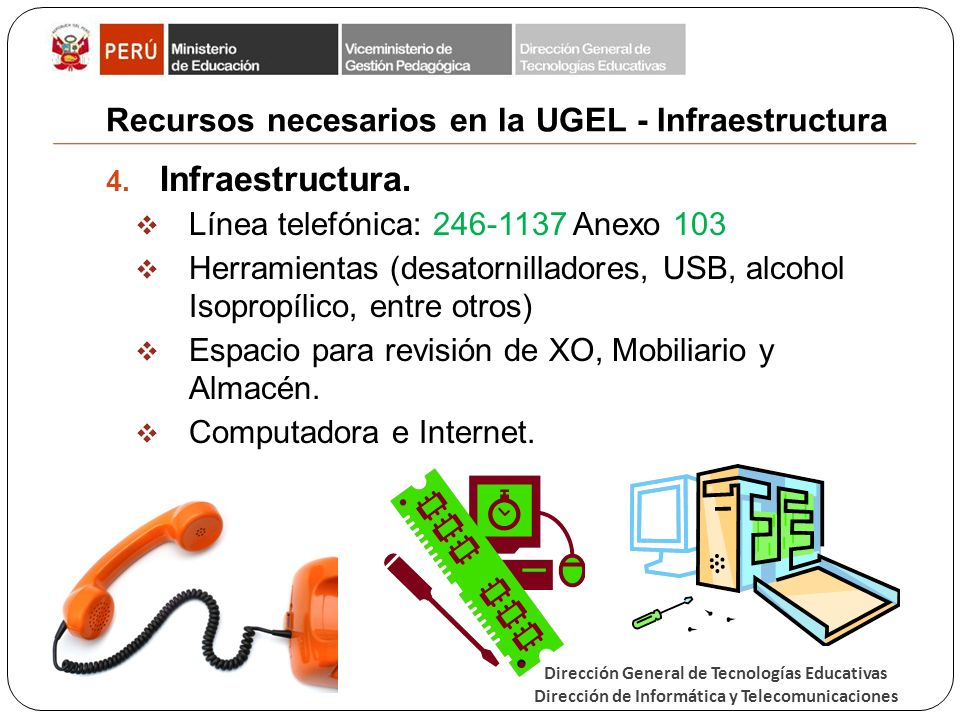 Dirección General de Tecnologías Educativas Dirección de Informática y Telecomunicaciones Recursos necesarios en la UGEL - Infraestructura 4.