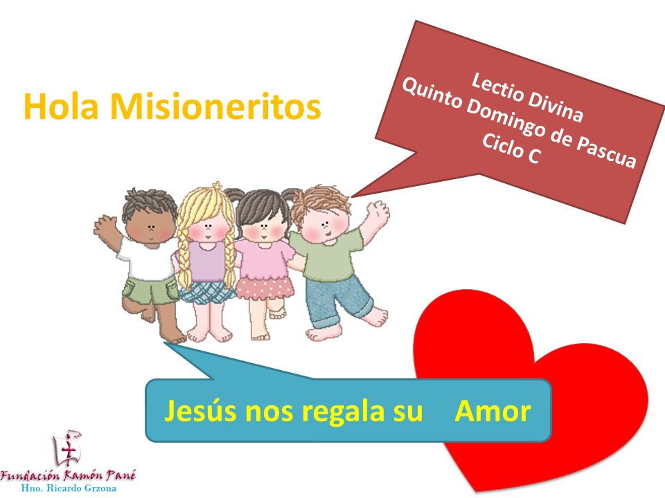 Lectio Divina Quinto Domingo de Pascua Ciclo C Hola Misioneritos Jesús nos regala su Amor