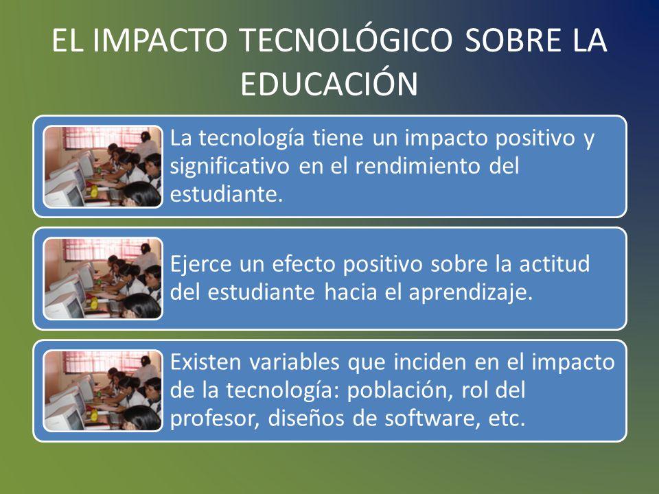 EL IMPACTO TECNOLÓGICO SOBRE LA EDUCACIÓN Los estudiantes aprenden más en las clases donde reciben instrucciones basados en ordenadores. Los estudiant