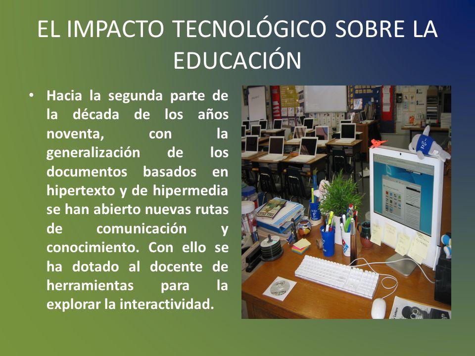 EL IMPACTO TECNOLÓGICO SOBRE LA EDUCACIÓN Los desarrollos tecnológicos ha llevado a replantear las concepciones clásicas del enfoque enseñanza aprendi