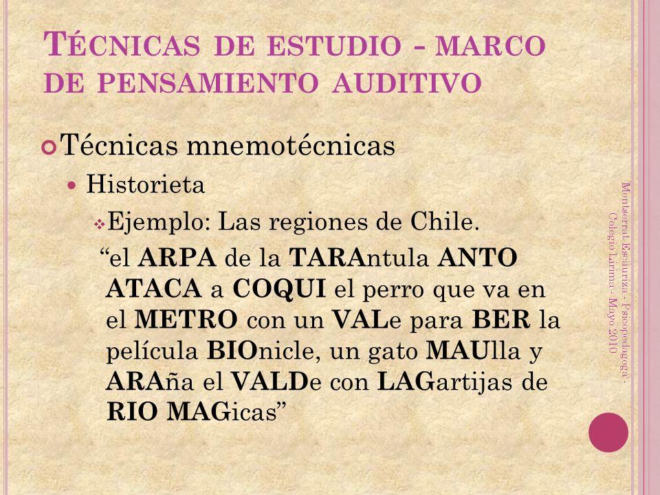 Técnicas mnemotécnicas Historieta Ejemplo: Las regiones de Chile. el ARPA de la TARA ntula ANTO ATACA a COQUI el perro que va en el METRO con un VAL e