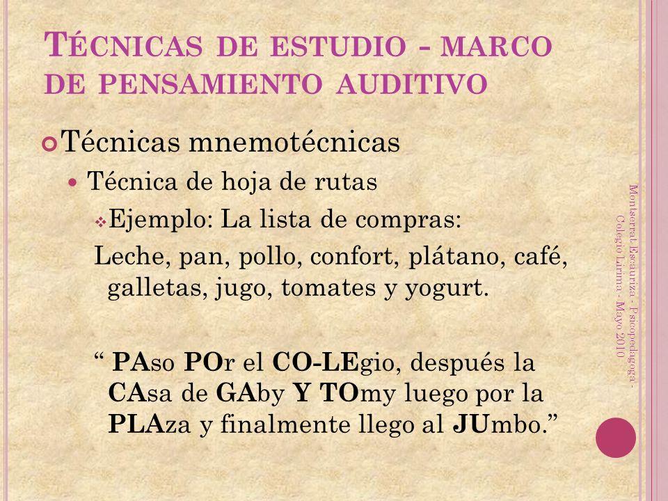 T ÉCNICAS DE ESTUDIO - MARCO DE PENSAMIENTO AUDITIVO Técnicas mnemotécnicas Técnica de hoja de rutas Ejemplo: La lista de compras: Leche, pan, pollo, confort, plátano, café, galletas, jugo, tomates y yogurt.