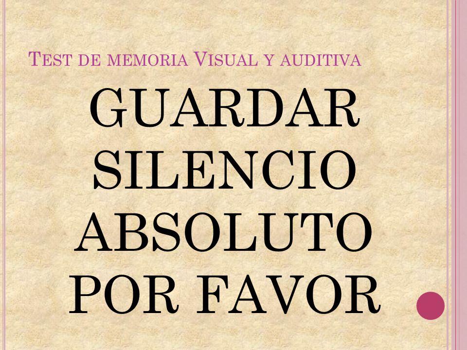 T EST DE MEMORIA V ISUAL Y AUDITIVA GUARDAR SILENCIO ABSOLUTO POR FAVOR