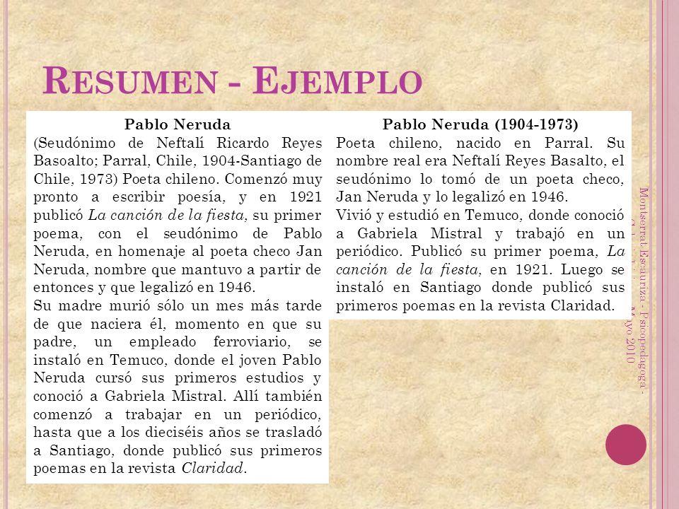 R ESUMEN - E JEMPLO Pablo Neruda (Seudónimo de Neftalí Ricardo Reyes Basoalto; Parral, Chile, 1904-Santiago de Chile, 1973) Poeta chileno. Comenzó muy
