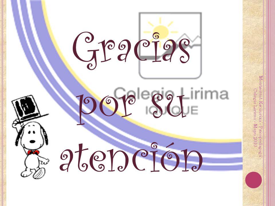 Montserrat Escauriza - Psicopedagoga - Colegio Lirima - Mayo 2010 Gracias por su atención