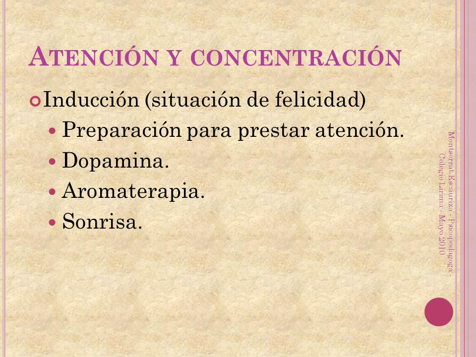 A TENCIÓN Y CONCENTRACIÓN Inducción (situación de felicidad) Preparación para prestar atención.