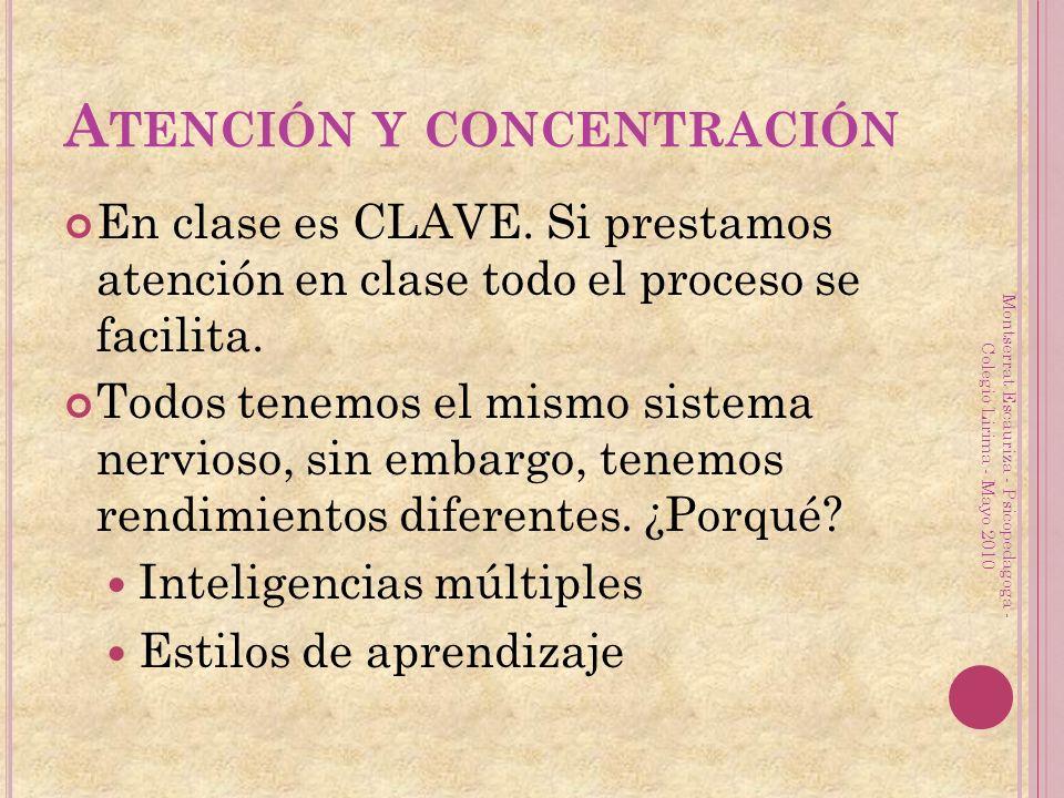 A TENCIÓN Y CONCENTRACIÓN En clase es CLAVE. Si prestamos atención en clase todo el proceso se facilita. Todos tenemos el mismo sistema nervioso, sin