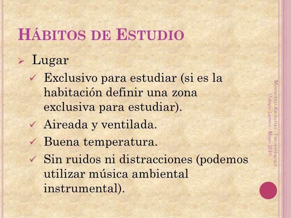 H ÁBITOS DE E STUDIO Lugar Exclusivo para estudiar (si es la habitación definir una zona exclusiva para estudiar). Aireada y ventilada. Buena temperat
