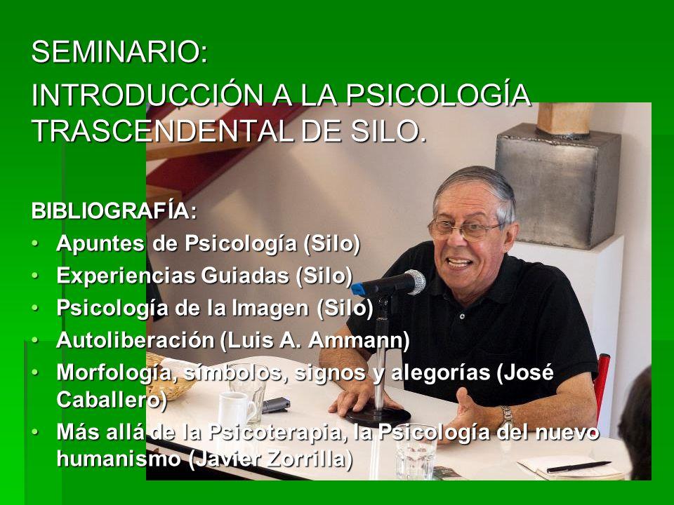 SEMINARIO: INTRODUCCIÓN A LA PSICOLOGÍA TRASCENDENTAL DE SILO. BIBLIOGRAFÍA: Apuntes de Psicología (Silo)Apuntes de Psicología (Silo) Experiencias Gui