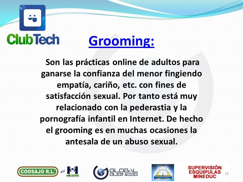 Son las prácticas online de adultos para ganarse la confianza del menor fingiendo empatía, cariño, etc. con fines de satisfacción sexual. Por tanto es