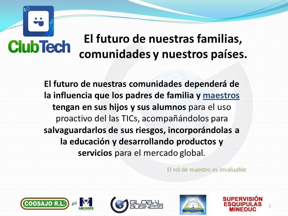 El futuro de nuestras comunidades dependerá de la influencia que los padres de familia y maestros tengan en sus hijos y sus alumnos para el uso proact