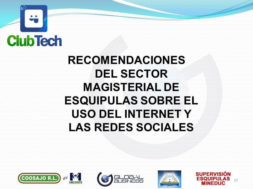 RECOMENDACIONES DEL SECTOR MAGISTERIAL DE ESQUIPULAS SOBRE EL USO DEL INTERNET Y LAS REDES SOCIALES 37