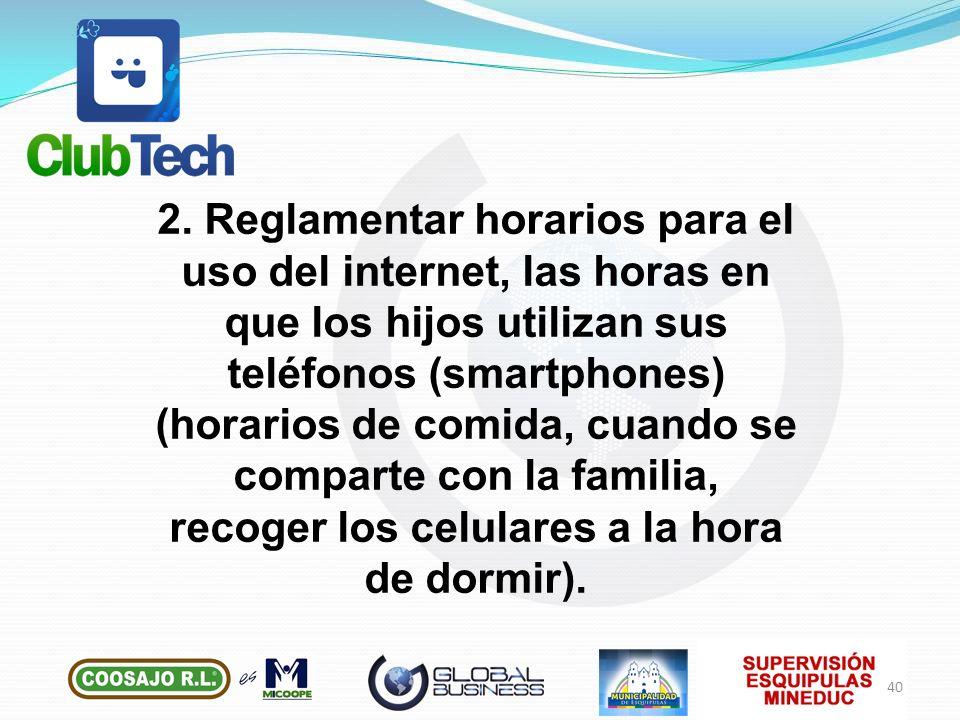 2. Reglamentar horarios para el uso del internet, las horas en que los hijos utilizan sus teléfonos (smartphones) (horarios de comida, cuando se compa