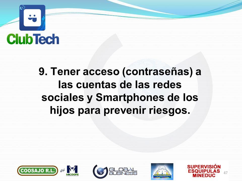 9. Tener acceso (contraseñas) a las cuentas de las redes sociales y Smartphones de los hijos para prevenir riesgos. 47
