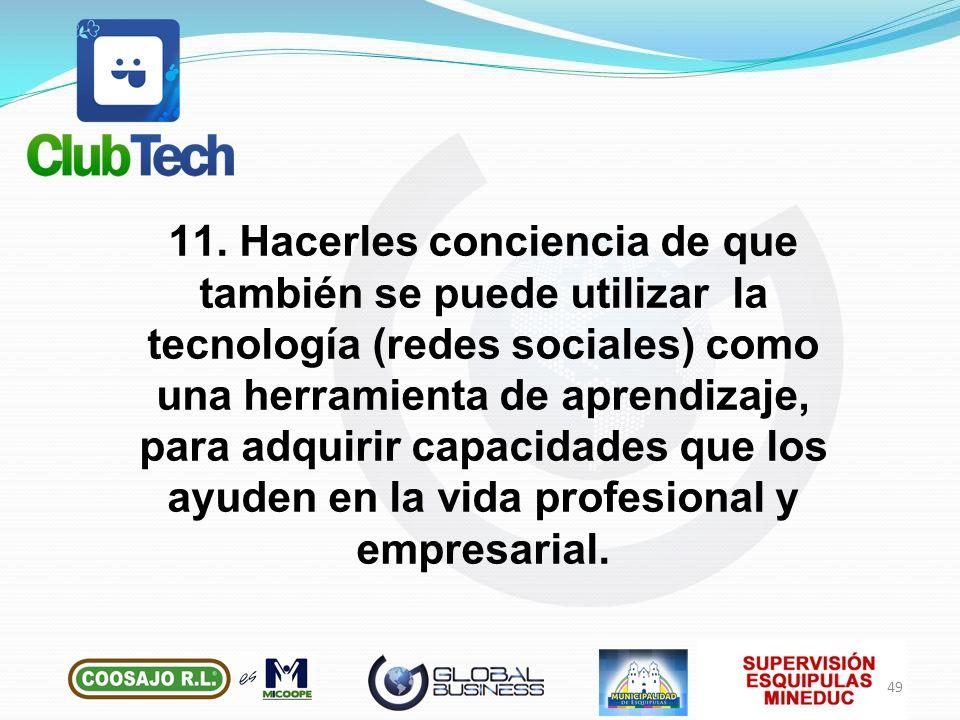 11. Hacerles conciencia de que también se puede utilizar la tecnología (redes sociales) como una herramienta de aprendizaje, para adquirir capacidades