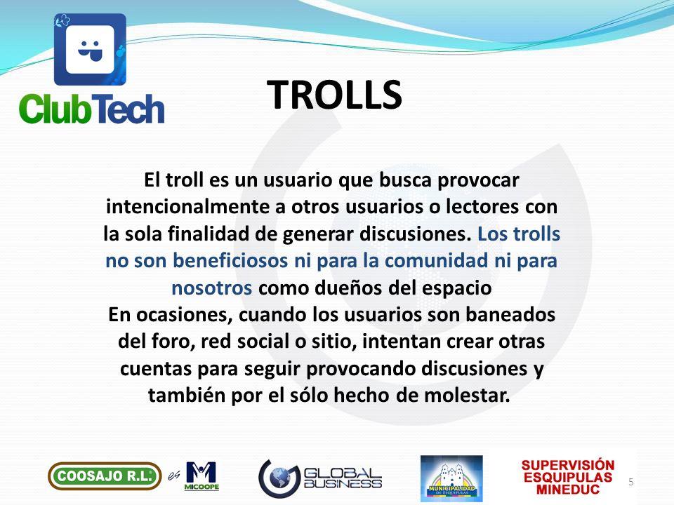 El troll es un usuario que busca provocar intencionalmente a otros usuarios o lectores con la sola finalidad de generar discusiones. Los trolls no son