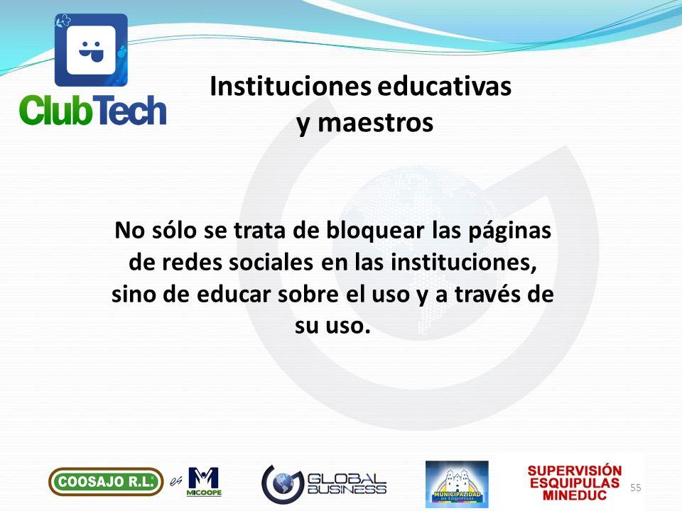 No sólo se trata de bloquear las páginas de redes sociales en las instituciones, sino de educar sobre el uso y a través de su uso. Instituciones educa