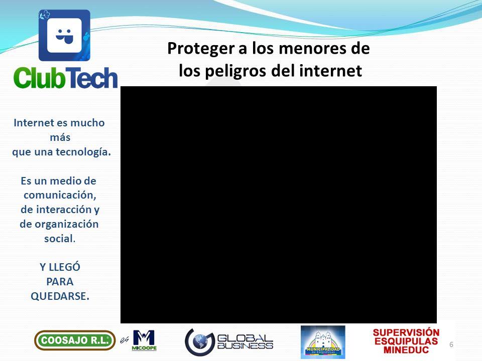Proteger a los menores de los peligros del internet 6 Internet es mucho más que una tecnología. Es un medio de comunicación, de interacción y de organ