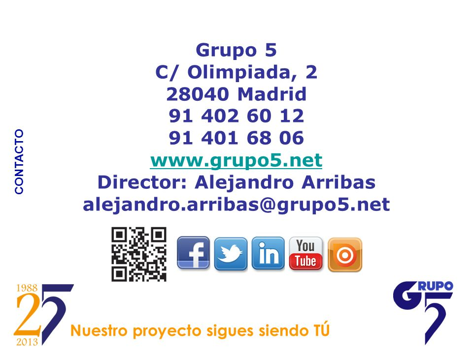 Grupo 5 C/ Olimpiada, 2 28040 Madrid 91 402 60 12 91 401 68 06 www.grupo5.net Director: Alejandro Arribas alejandro.arribas@grupo5.net www.grupo5.net