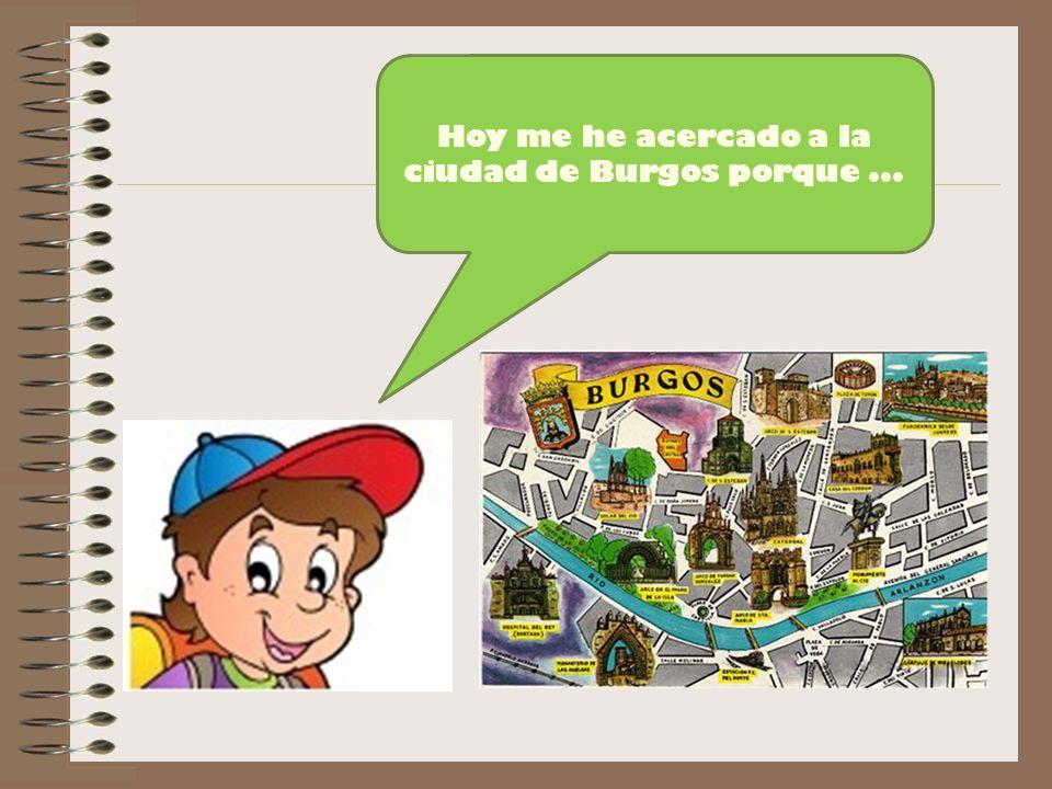 Hoy me he acercado a la ciudad de Burgos porque...