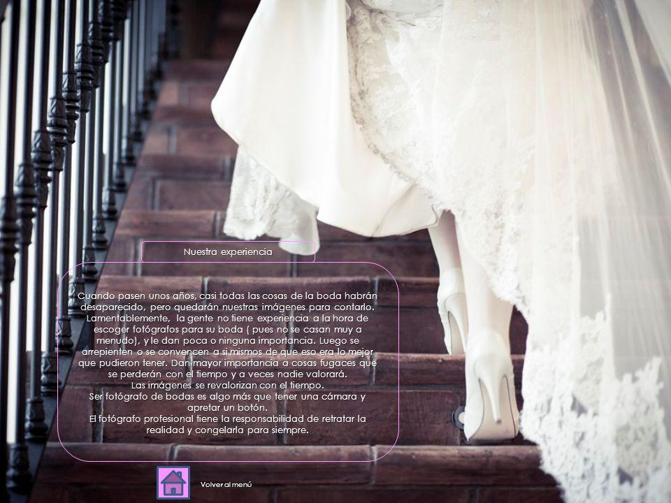 Nuestra experiencia Cuando pasen unos años, casi todas las cosas de la boda habrán desaparecido, pero quedarán nuestras imágenes para contarlo.