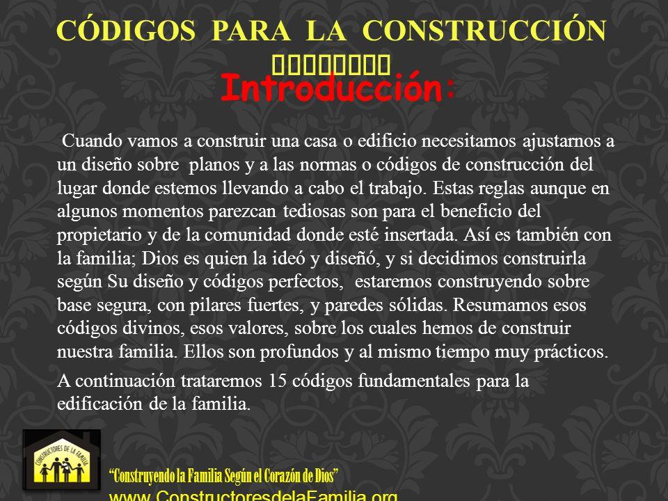 Construyendo la Familia Según el Corazón de Dios www.ConstructoresdelaFamilia.org C Ó DIGOS PARA LA CONSTRUCCI Ó N FAMILIAR 11.