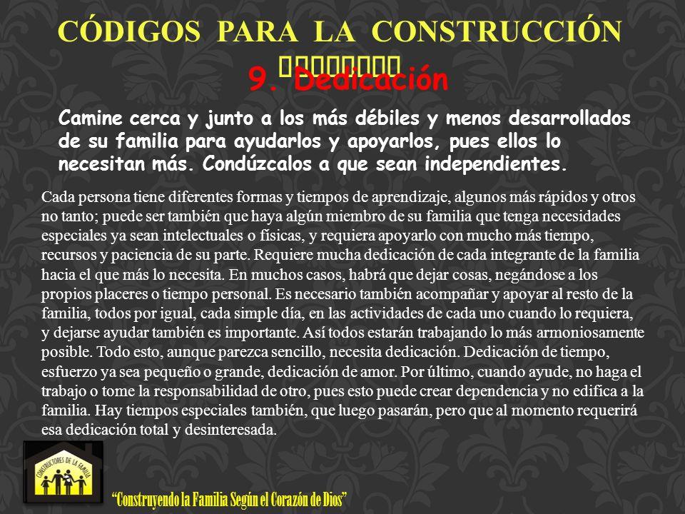 Construyendo la Familia Según el Corazón de Dios www.ConstructoresdelaFamilia.org C Ó DIGOS PARA LA CONSTRUCCI Ó N FAMILIAR 9. Dedicación Camine cerca