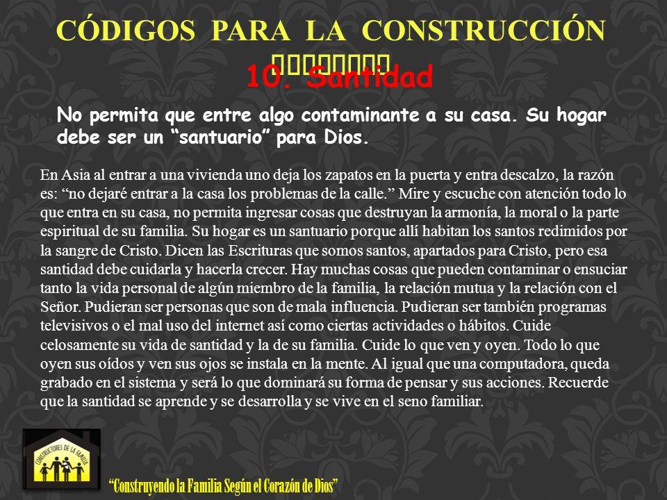 Construyendo la Familia Según el Corazón de Dios www.ConstructoresdelaFamilia.org C Ó DIGOS PARA LA CONSTRUCCI Ó N FAMILIAR 10. Santidad No permita qu