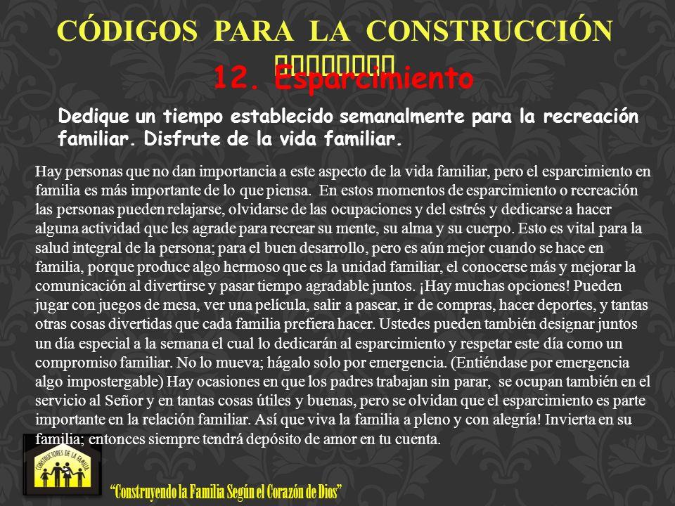 Construyendo la Familia Según el Corazón de Dios www.ConstructoresdelaFamilia.org C Ó DIGOS PARA LA CONSTRUCCI Ó N FAMILIAR 12. Esparcimiento Dedique