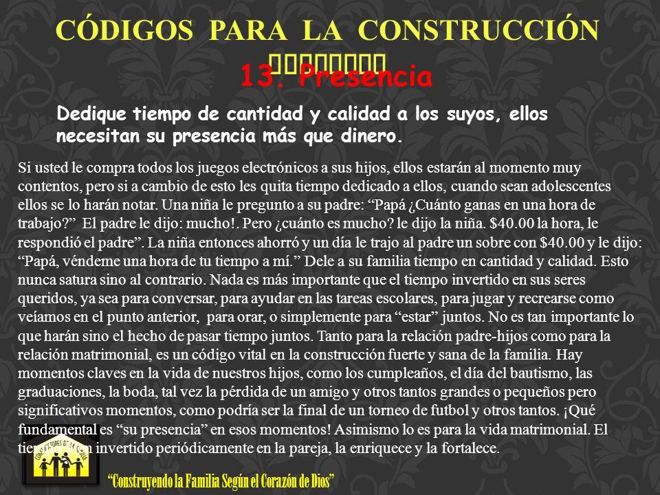 Construyendo la Familia Según el Corazón de Dios www.ConstructoresdelaFamilia.org C Ó DIGOS PARA LA CONSTRUCCI Ó N FAMILIAR 13. Presencia Dedique tiem