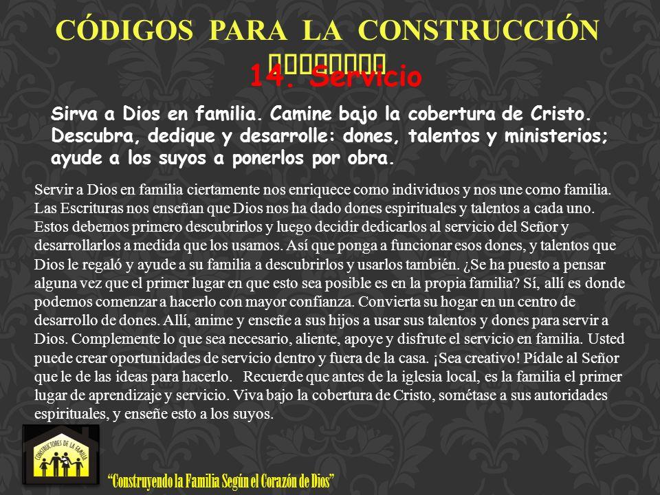 Construyendo la Familia Según el Corazón de Dios www.ConstructoresdelaFamilia.org C Ó DIGOS PARA LA CONSTRUCCI Ó N FAMILIAR 14. Servicio Sirva a Dios